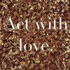 2014 Mantra: Act With Love